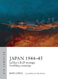 Japan 1944–45: LeMay's B-29 strategic bombing campaign (Osprey Air Campaign 9)