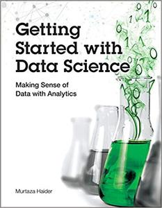 Getting Started with Data Science: Making Sense of Data with Analytics (Repost)