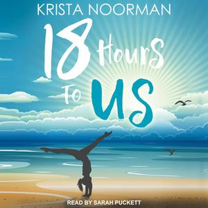 «18 Hours To Us» by Krista Noorman
