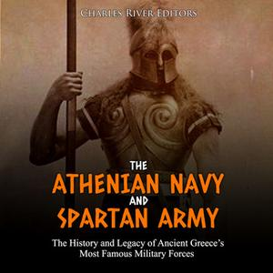 «The Athenian Navy and Spartan Army: The History and Legacy of Ancient Greece's Most Famous Military Forces» by Charles