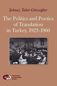 The Politics and Poetics of Translation in Turkey, 1923-1960.
