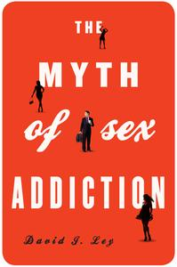 The Myth of Sex Addiction (repost)