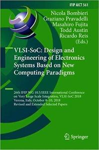 VLSI-SoC: Design and Engineering of Electronics Systems Based on New Computing Paradigms: 26th IFIP WG 10.5/IEEE Interna