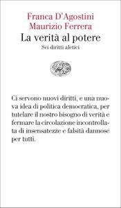 Franca D'Agostini, Maurizio Ferrera - La verità al potere. Sei diritti aleatici