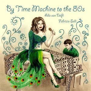 Alla van Delft & Fabrizio Selli - By Time Machine to the 80s (2017)