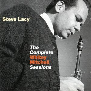 Steve Lacy - The Complete Whitey Mitchell Sessions, 1956 (2004) Reissue 2011