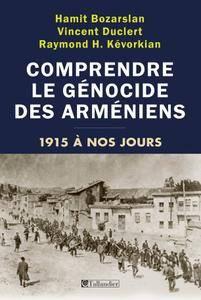 """Hamit Bozarslan, Vincent Duclert, Raymond H. Kévorkian, """"Comprendre le génocide des arméniens, 1915 à nos jours"""""""