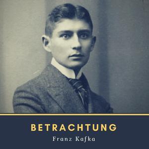«Betrachtung» by Franz Kafka