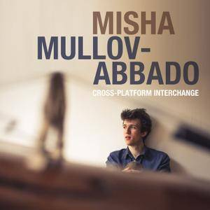 Misha Mullov-Abbado - Cross-Platform Interchange (2017) [Official Digital Download 24-bit/96kHz]