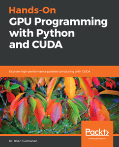 Hands-On GPU Programming with Python and CUDA : Explore High-performance Parallel Computing with CUDA