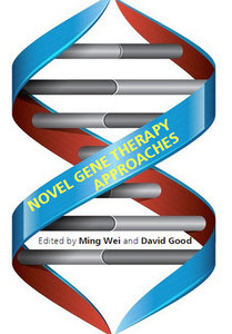 """Novel Gene Therapy Approaches"" ed. by Ming Wei and David Good"