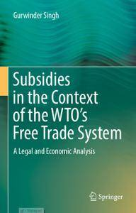 Subsidies in the Context of the WTO's Free Trade System: A Legal and Economic Analysis
