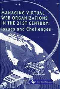 Managing Virtual Web Organizations in the 21st Century: Issues and Challenges