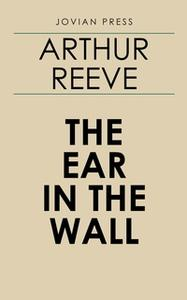 «The Ear in the Wall» by Arthur Reeve
