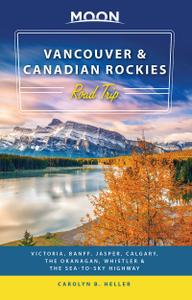 Moon Vancouver & Canadian Rockies Road Trip: Victoria, Banff, Jasper, Calgary, the Okanagan..., 2nd Edition