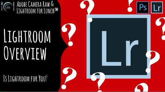 Adobe Camera Raw and Lightroom for Lunch™ - Lightroom Overview - Is Lightroom for you?