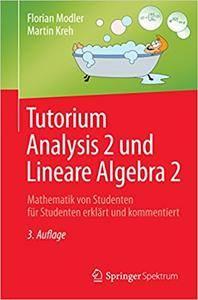 Tutorium Analysis 2 und Lineare Algebra 2: Mathematik von Studenten für Studenten erklärt und kommentiert (Repost)