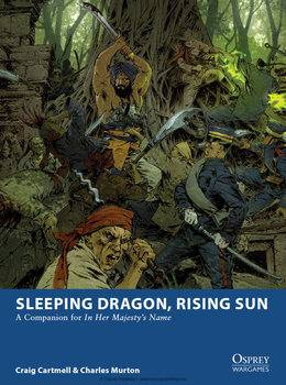 Sleeping Dragon, Rising Sun: A Companion for In Her Majesty's Name (Osprey Wargames 3B)