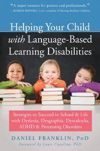 Helping Your Child with Language-Based Learning Disabilities: Strategies to Succeed in School and Life with Dyslexia...
