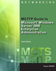 MCITP Guide to Microsoft Windows Server 2008, Enterprise Administration (Exam #70-647)