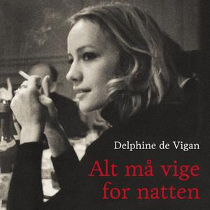 «Alt må vige for natten» by Delphine de Vigan