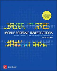 Mobile Forensic Investigations: A Guide to Evidence Collection, Analysis, and Presentation, 2nd Edition