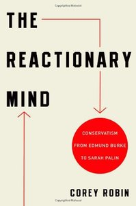 The Reactionary Mind: Conservatism from Edmund Burke to Sarah Palin (repost)