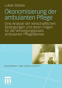 Ökonomisierung der ambulanten Pflege: Eine Analyse der wirtschaftlichen Bedingungen und deren Folgen für die Versorgungspraxis