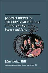 Joseph Riepiel's Theory of Metric and Tonal Order: Phrase and Form