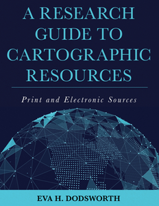 A Research Guide to Cartographic Resources : Print and Electronic Sources