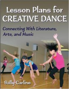 Lesson Plans for Creative Dance: Connecting With Literature, Arts, and Music (repost)