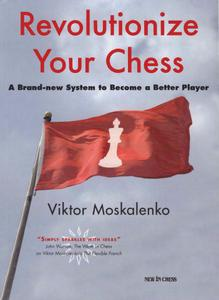 "Viktor Moskalenko, ""Revolutionize Your Chess"""