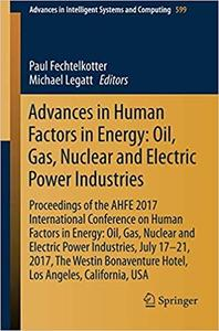 Advances in Human Factors in Energy: Oil, Gas, Nuclear and Electric Power Industries: Proceedings of the AHFE 2017