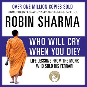 «Who Will Cry When You Die?» by Robin Sharma