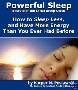 Powerful Sleep: Secrets of the Inner Sleep Clock - How To Sleep Less and Have More Energy Than You Ever Had Before