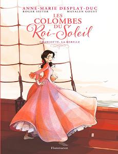 Les Colombes du Roi-Soleil - Tome 3 - Charlotte, la Rebelle