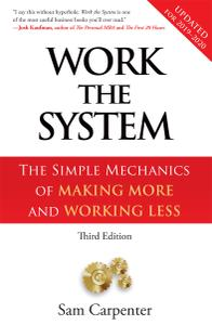 Work The System The Simple Mechanics of Making More and Working Less, 3rd Edition (2019)