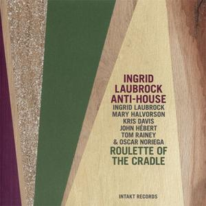 Ingrid Laubrock Anti-House - Roulette Of The Cradle (2015) {Intakt}
