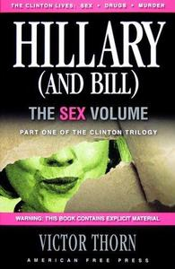 Hillary (and Bill): The Sex Volume (Part One of the Clinton Trilogy)