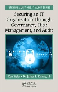 Securing an IT Organization through Governance, Risk Management, and Audit (Internal Audit and IT Audit)