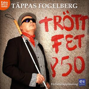 «Trött Fet och 50» by Täppas Fogelberg