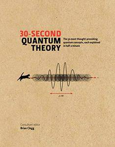 30-second Quantum Theory: The 50 most thought-provoking quantum concepts, each explained in half a minute (repost)