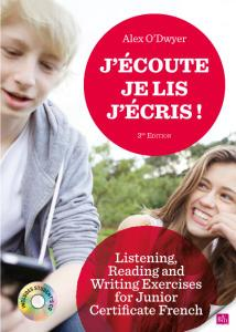 J'Écoute Je Lis J'Écris! - Listening, Reading and Writing Exercises for Junior Certificate French, 3rd Edition by Alex O'Dwyer