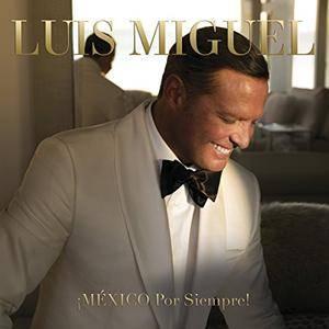 Luis Miguel - ¡MÉXICO Por Siempre! (2017)