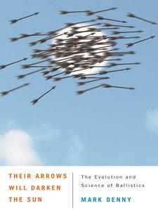 Their Arrows Will Darken the Sun: The Evolution and Science of Ballistics (repost)