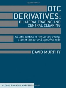 OTC Derivatives: Bilateral Trading and Central Clearing: An Introduction to Regulatory Policy, Market Impact (repost)