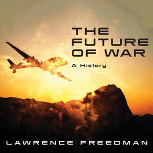 «The Future of War: A History» by Lawrence Freedman