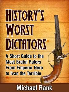 History's Worst Dictators: A Short Guide to the Most Brutal Rulers, From Emperor Nero to Ivan the Terrible (repost)
