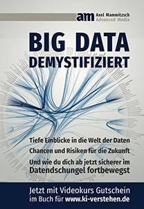 Big Data demsystifiziert: Tiefe Einblicke in die Welt der Daten und wie Du dich ab jetzt sicherer im Datendschungel fortbewegst