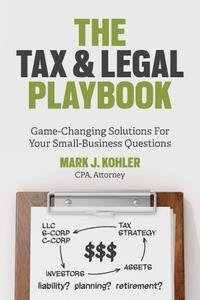 The Tax and Legal Playbook: Game-Changing Solutions To Your Small Business Questions, 2nd Edition